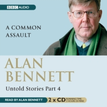 Alan Bennett Untold Stories : Part 4: A Common Assault, CD-Audio Book