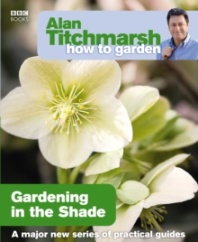 Alan Titchmarsh How to Garden: Gardening in the Shade, Paperback Book