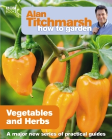 Alan Titchmarsh How to Garden: Vegetables and Herbs, Paperback Book