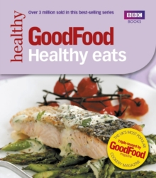 Good Food: Healthy Eats : Triple-tested Recipes, Paperback Book