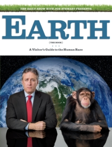The Daily Show & Jon Stewart Present EARTH (The Book) : A Visitor's Guide to the Human Race, Hardback Book