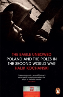 The Eagle Unbowed : Poland and the Poles in the Second World War, Paperback Book