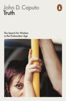 Truth : The Search for Wisdom in the Postmodern Age, Paperback Book