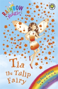 Tia The Tulip Fairy : The Petal Fairies Book 1, Paperback Book