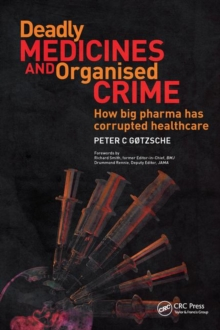 Deadly Medicines and Organised Crime : How Big Pharma Has Corrupted Healthcare, Paperback Book