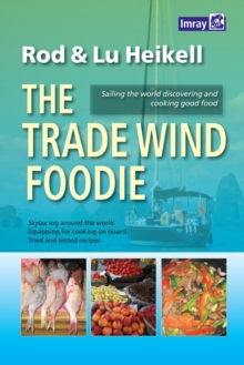The Trade Wind Foodie : Good Food, Cooking and Sailing Around the World, Paperback Book