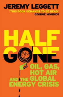 Half Gone : Oil, Gas, Hot Air, and the Global Energy Crisis, Paperback Book