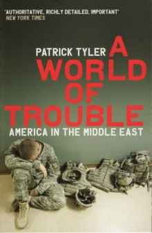 A World of Trouble : America in the Middle East, Paperback Book
