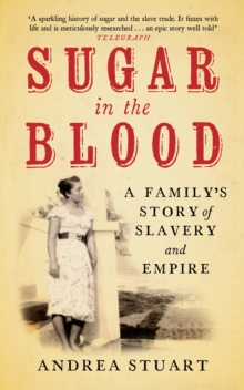 Sugar in the Blood : A Family's Story of Slavery and Empire, Paperback Book