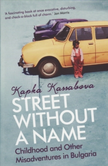 Street without a Name : Childhood and Other Misadventures in Bulgaria, Paperback Book