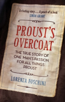 Proust's Overcoat : The True Story of One Man's Passion for All Things Proust, Paperback Book