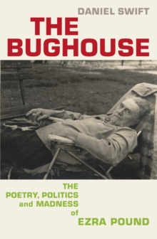 The Bughouse : The poetry, politics and madness of Ezra Pound, Hardback Book