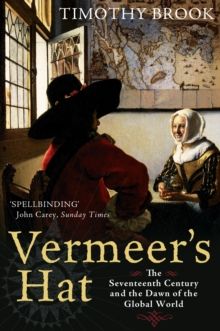 Vermeer's Hat : The Seventeenth Century and the Dawn of the Global World, Paperback Book
