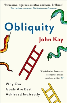 Obliquity : Why our goals are best achieved indirectly, Paperback Book