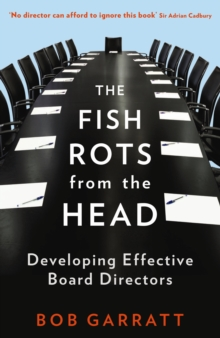The Fish Rots from the Head : The Crisis in Our Boardrooms: Developing the Crucial Skills of the Competent Director, Paperback Book