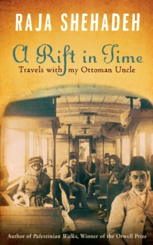 A Rift in Time : Travels with my Ottoman Uncle, Paperback Book