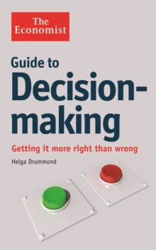 The Economist Guide to Decision-Making : Getting it more right than wrong, Paperback Book