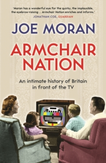 Armchair Nation : An Intimate History of Britain in Front of the TV, Paperback Book