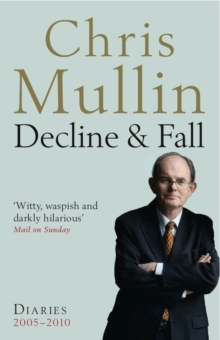 Decline & Fall : Diaries 2005-2010, Paperback Book
