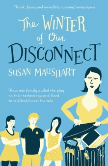 The Winter of Our Disconnect : How One Family Pulled the Plug and Lived to Tell/Text/Tweet the Tale, Paperback Book