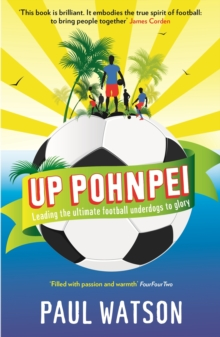 Up Pohnpei : Leading the Ultimate Football Underdogs to Glory, Paperback Book