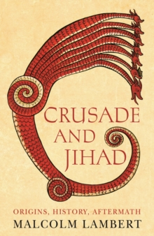 Crusade and Jihad : Origins, History, Aftermath, Hardback Book