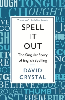 Spell it Out : The Singular Story of English Spelling, Paperback Book