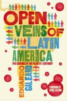 Open Veins of Latin America : Five Centuries of the Pillage of a Continent, Paperback Book