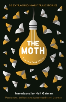 The Moth : This is a True Story, Paperback Book