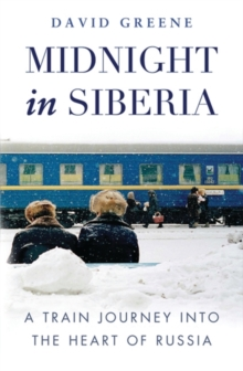 Midnight in Siberia : A Train Journey into the Heart of Russia, Paperback Book