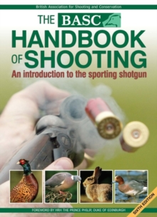 The BASC Handbook of Shooting : An Introduction to the Sporting Shotgun, Paperback Book