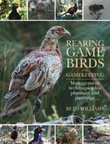 Rearing Game Birds and Gamekeeping : Management Techniques for Pheasant and Partridge, Hardback Book