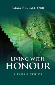 Living with Honour : A Pagan Ethics, Paperback Book