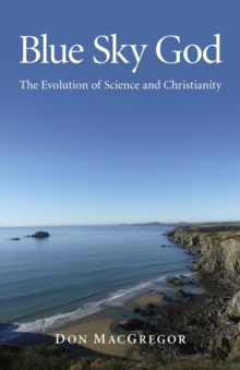 Blue Sky God : The Evolution of Science and Christianity, Paperback Book