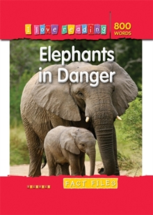 I Love Reading Fact Files 800 Words: Elephants in Danger, Paperback Book
