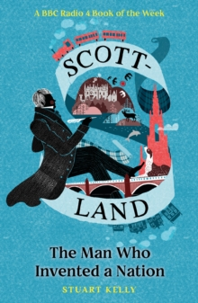 Scott-land : The Man Who Invented a Nation, Paperback Book