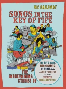 Songs in the Key of Fife : The Story of the Beta Band, King Creosote, KT Tunstall, James Yorkston and, Paperback Book