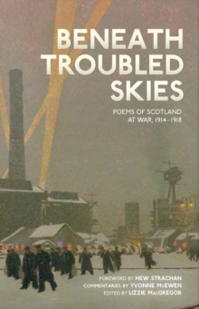 Beneath Troubled Skies : Poems of Scotland at War 1914-1918, Paperback Book