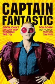 Captain Fantastic : Elton John's Stellar Trip Through the '70s, Hardback Book