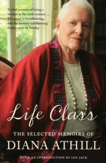 Life Class : The Selected Memoirs of Diana Athill, Paperback Book
