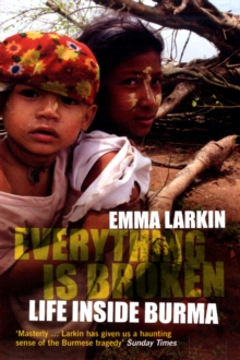 Everything is Broken : Life Inside Burma, Paperback Book