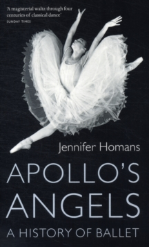 Apollo'S Angels: a History of Ballet, Paperback Book