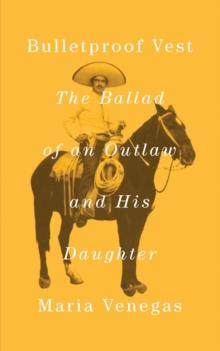 Bulletproof Vest : The Ballad of an Outlaw and His Daughter, Hardback Book