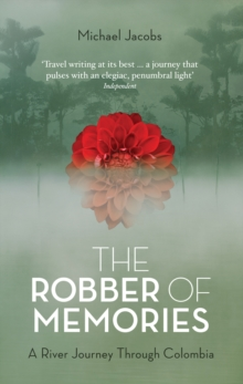 The Robber of Memories : A River Journey Through Colombia, Paperback Book