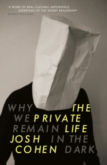 The Private Life : Why We Remain in the Dark, Paperback Book