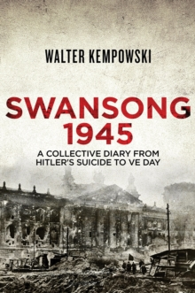 Swansong 1945 : A Collective Diary from Hitler's Last Birthday to VE Day, Hardback Book