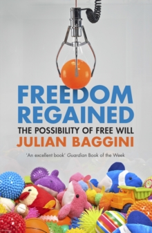 Freedom Regained : The Possibility of Free Will, Paperback Book