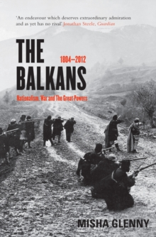 The Balkans, 1804-2012 : Nationalism, War and the Great Powers, Paperback Book