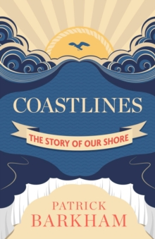Coastlines : The Story of Our Shore, Hardback Book