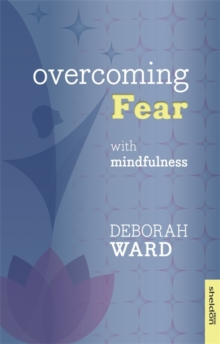 Overcoming Fear : The mindful approach, Paperback Book